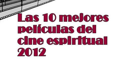 Las 10 mejores películas del cine espiritual del 2012